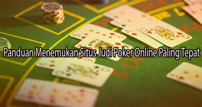 Panduan Menemukan Situs Judi Poker Online Paling Tepat