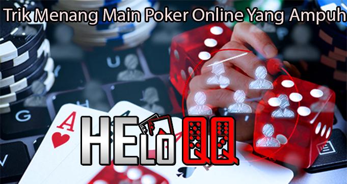 Trik Menang Main Poker Online Yang Ampuh